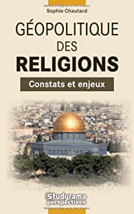 Géopolitique des Religions par Sophie Chautard