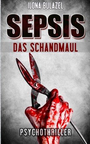 Sepsis - Das Schandmaul: (Psychothriller) (German Edition)