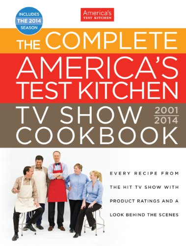 The Complete America's Test Kitchen TV Show Cookbook 2001–2014: Every Recipe From the Hit TV Show with Product Ratings and a Look Behind the Scenes