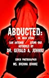 img - for ABDUCTED: Dr. Wade Stone San Antonio Stone Oak book / textbook / text book