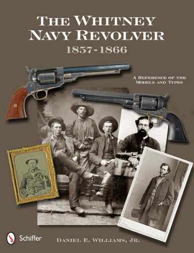 The Whitney Navy Revolver 1857-1866: A Reference of the Models and Types