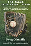 img - for The Game from Where I Stand: From Batting Practice to the Clubhouse to the Best Breakfast on the Road, an Inside View of a Ballplayer's Life book / textbook / text book