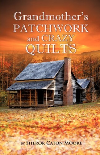 Grandmother's Patchwork and Crazy Quilts by Moore, Sheror Caton (2012) Paperback