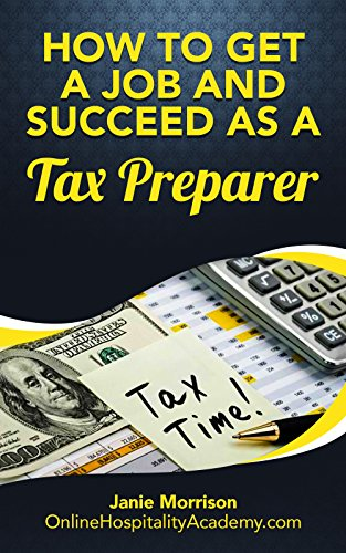 Become a Tax Preparer: Discover the Fastest, Cheapest, and Easiest Way to Get a Job and Succeed as a Tax Preparer: Job Getting Tips & Strategies To Find ... a Job and Succeed as a Tax Preparer Book 1
