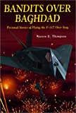 Bandits over Baghdad : Personal Stories of Flying the F-117 over Iraq, Thompson, Warren, 1580070310