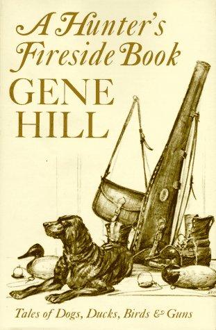 A Hunter's Fireside Book: Tales of Dogs, Ducks, Birds and Guns