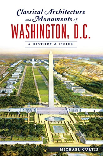 Classical Architecture and Monuments of Washington, D.C.: A History & ()