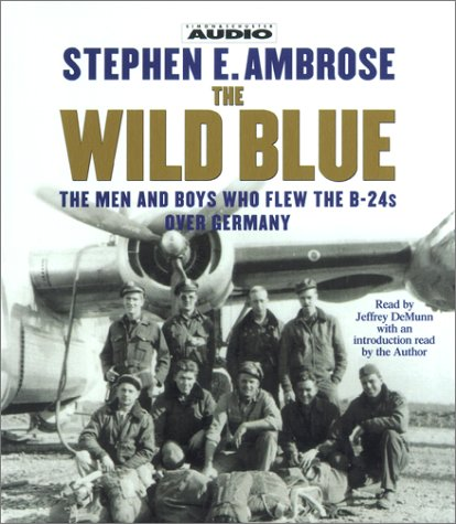 The Wild Blue: The Men and Boys Who Flew the B-24s Over Germany by Brand: Simon n Schuster Audio