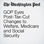 GOP Eyes Post-Tax-Cut Changes to Welfare, Medicare and Social Security | Jeff Stein