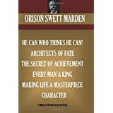 Orison Swett Marden Vol. 3. 7 books. He can who Thinks He Can; Architects of Fate; The Secret Of Achievement, Every Man A King, Making Life A Masterpiece, Character