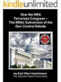 How the NRA Terrorizes Congress - The NRAs Subversion of the Gun Control Debate (The Hutchinson Report Ebooks)
