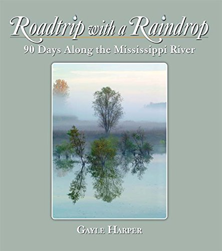 Roadtrip with a Raindrop: 90 Days Along the Mississippi River