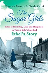 The Sugar Girls - Ethel's Story: Tales of Hardship, Love and Happiness in Tate & Lyle's East End