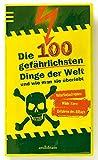 Die 100 gefährlichsten Dinge der Welt: und wie man sie überlebt