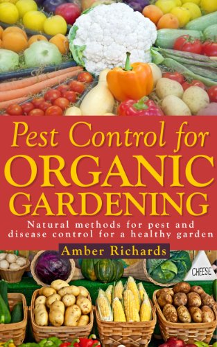 Pest Control for Organic Gardening: Natural Methods for Pest and Disease Control for a Healthy Garden by [Richards, Amber]