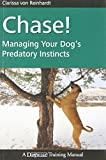 Chase!: Managing Your Dog's Predatory Instincts (Dogwise Training Manual)