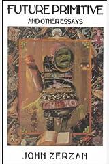 Future Primitive: And Other Essays (Autonomedia New Autonomy) Paperback