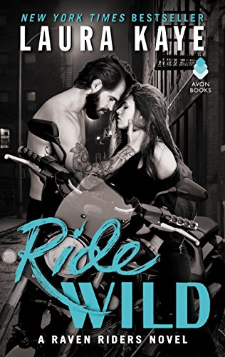 Ride Wild: A Raven Riders Novel by [Kaye, Laura]