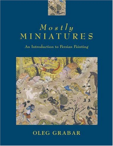 - Mostly Miniatures: An Introduction to Persian Painting