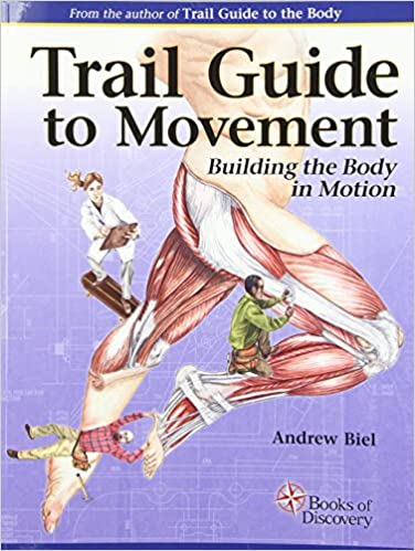 Trail guide to movement building the body in motion 9780991466627 trail guide to movement building the body in motion 1st edition fandeluxe Image collections