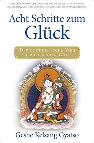 Acht Schritte zum Glück: Der buddhistische Weg der liebenden Güte