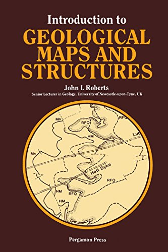 Introduction to Geological Maps and Structures: Pergamon International Library of Science, Technology, Engineering and Social Studies (Pergamon International ... Technology, Engineering & Social Studies)