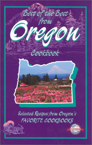 Best of the Best from Oregon: Selected Recipes from Oregon's Favorite Cookbooks (Best of the Best State Cookbook Series) by Gwen McKee, Barbara Moseley