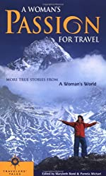 A Woman's Passion for Travel: More True Stories from a Woman's World (Women's titles)