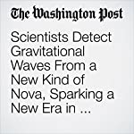 Scientists Detect Gravitational Waves From a New Kind of Nova, Sparking a New Era in Astronomy | Sarah Kaplan,Ben Guarino