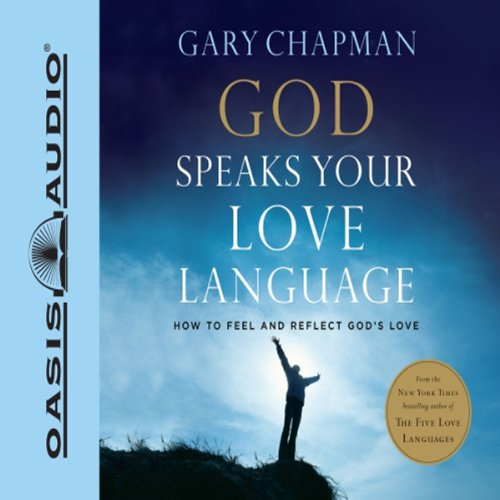 God Speaks Your Love Language: How to Feel and Reflect Divine Love by Oasis Audio