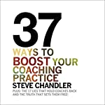 37 Ways to BOOST Your Coaching Practice: Plus: The 17 Lies That Hold Coaches Back and the Truth That Sets Them Free | Steve Chandler
