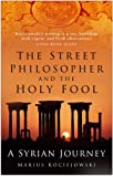 Street Philosopher and the Holy Fool: A Syrian Journey
