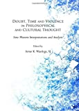 Doubt, Time and Violence in Philosophical and Cultural Thought: Sino-Western Interpretations and Analysis, Artur K. Wardega, 1443840726