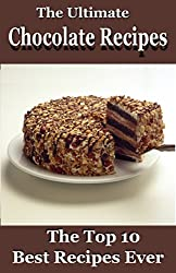 The Ultimate Chocolate Recipes: The Top 10 Best Recipes Ever (Cake Recipes, Chocolate Recipes, Chocolate Making) (English Edition)