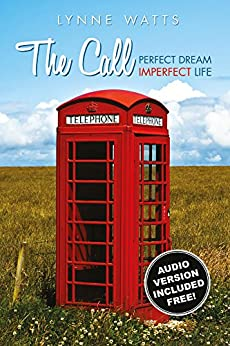 The Call:  Perfect Dream, Imperfect Life by [Watts, Lynne]
