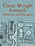 Classic Wrought Ironwork Patterns and Designs (Dover Pictorial Archive Series)