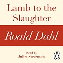 Lamb to the Slaughter (A Roald Dahl Short Story) Audiobook by Roald Dahl Narrated by Juliet Stevenson