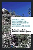Aids to Family Government: Or, from the Cradle to the School, According to Froebe