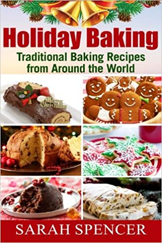 Holiday Baking ***Black and White Edition***: Traditional Baking Recipes from Around the World: Sarah Spencer: 9781979675741: Amazon.com: Books