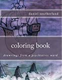 coloring book (drawrings from a psych ward) (Volume 1)