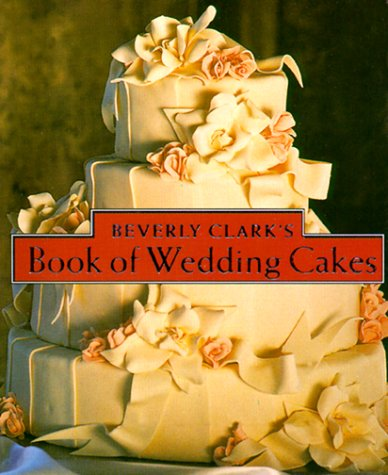 Beverly Clark's Book Of Wedding Cakes (Beverly Clark Minis) (Miniature Beverly Clark Book)