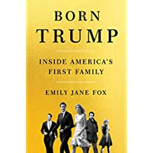 Born Trump: Inside America's First Family: Inside America's First Family