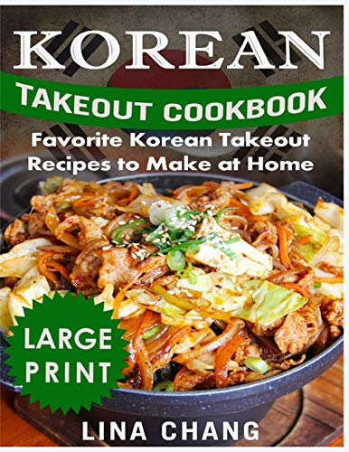 Korean Takeout Cookbook ***Large Print Black and White Edition***: Favorite Korean Takeout Recipes to Make at Home by Lina Chang