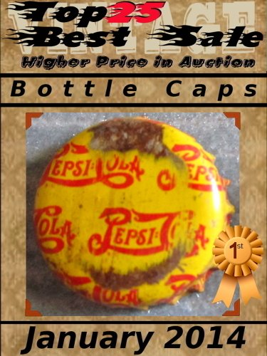 Top25 Best Sale - Higher Price in Auction - January 2014 - Bottle Cap