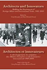 Architects and Innovators/Architectes et Innovateurs: Building the Department of Foreign and International Trade, 1909-2009/le développement du ... 1909-2009 (Queen's Policy Studies Series) Hardcover