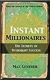 Instant Millionaires: The Secrets of Overnight Success