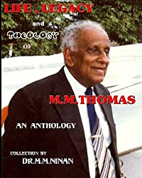 Life, Legacy and Theology of M.M.Thomas: An anthology