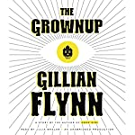 The Grownup: A Story by the Author of Gone Girl   Gillian Flynn
