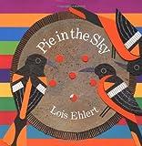 Pie in the Sky, Lois Ehlert, 0152165843