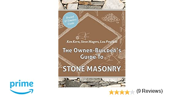 The owner builders guide to stone masonry ken kern steve magers the owner builders guide to stone masonry ken kern steve magers lou penfield 9781626545403 amazon books fandeluxe Images